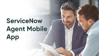 ServiceNow Agent Mobile Apps Overview