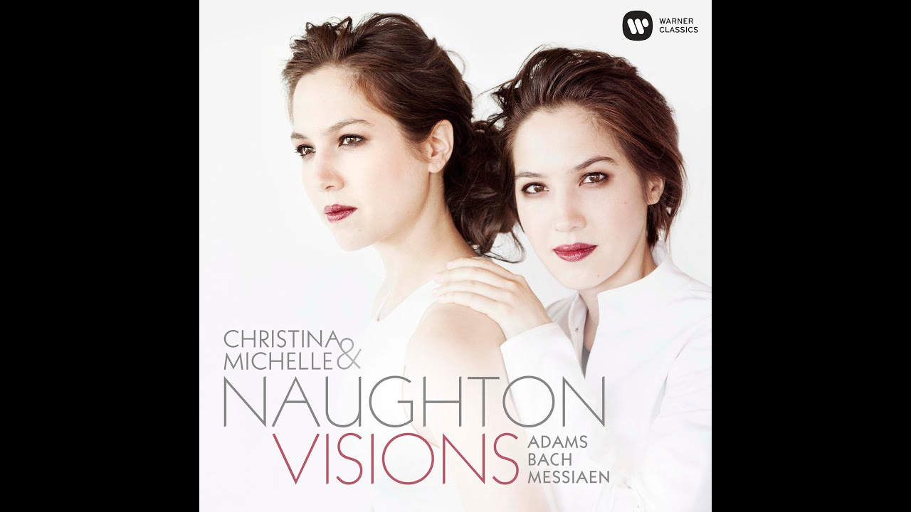 Visions: twin pianists Christina & Michelle Naughton record Bach, Messiaen, Adams