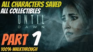 Until Dawn - Walkthrough Part 1 All Collectibles, All Characters Saved, Perfect Choices 100%
