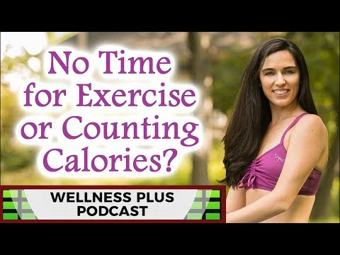 How to Make Time for Fitness, Healthy Eating Hacks, Do We Need to Count Calories?