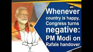 Whenever country is happy, Congress turns negative: PM Modi on Rafale handover