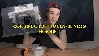 Construction Time-Lapse Vlog 1 - NEW CAMERA and DIY WEATHER BOX