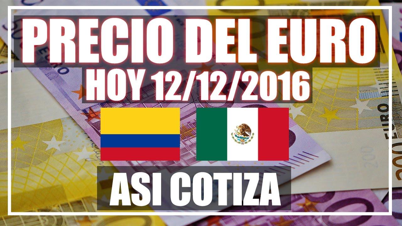 Precio Del Euro En México Y Colombia Hoy 12 De Diciembre 2016
