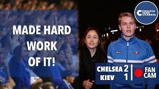 Made Hard Work Of It | Chelsea 2 - 1 Kiev | Fan Cam