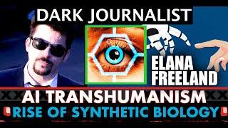 Dark Journalist & Elana Freeland: The AI Transhumanist Nanotech Invasion!