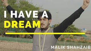 I HAVE A DREAM by Malik Shahzaib