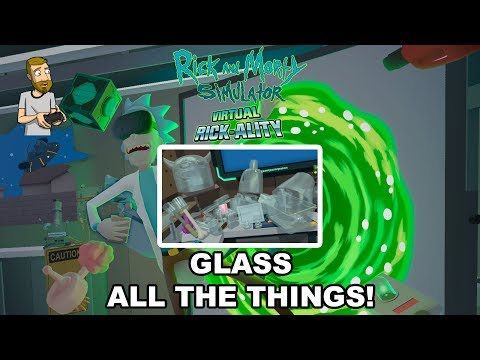 GLASS ALL THE THINGS! | Rick and Morty Simulator: Virtual Rick-Ality