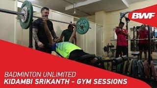 Badminton Unlimited | Kidambi Srikanth - GYM SESSIONS | BWF 2020