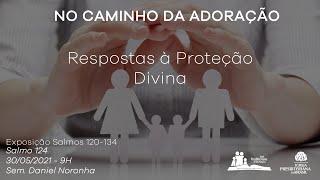 Culto Dominical - Respostas à Proteção Divina - Sem. Daniel Noronha