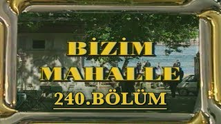 Bizim Mahalle - 240. Bölüm