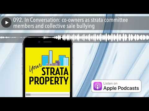 092. In Conversation: co-owners as strata committee members and collective sale bullying