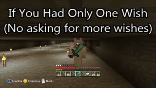 Minecraft Xbox 360 - If You Only Had One Wish. (No wishing for more wishes)