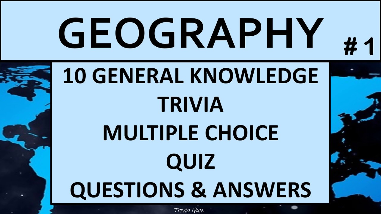 Geography 10 General Knowledge Trivia Multiple Choice Quiz ...