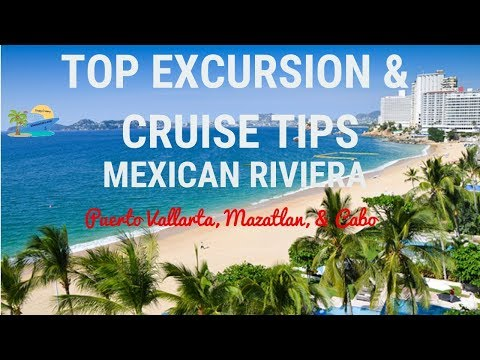 TOP EXCURSION & CRUISE TIPS   MEXICAN RIVIERA   TRAVEL GUIDE
