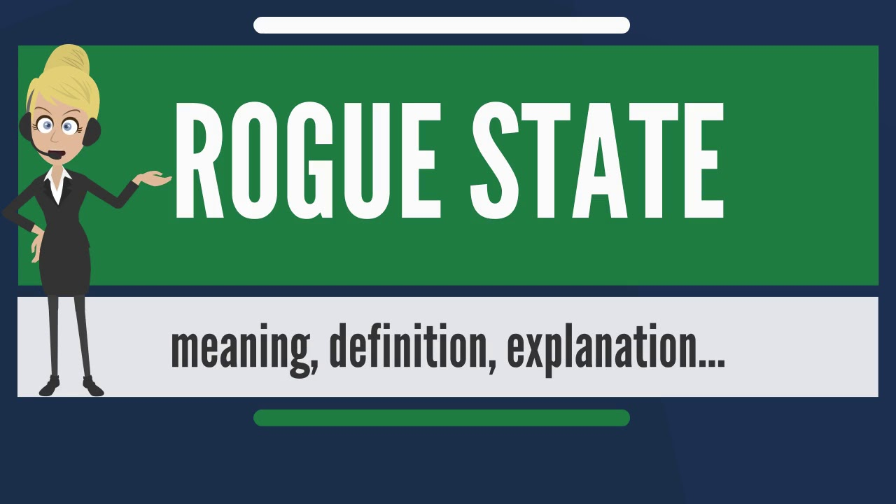 what is rogue state? what does rogue state mean? rogue state meaning