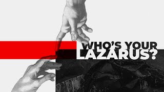 Who's Your Lazarus?