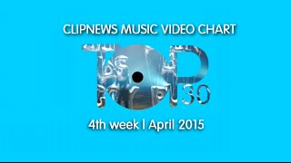ClipNews Music Video Chart | Top 30 | 4th Week, April 2015