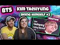 Kim Taehyung being himself #2 BTS REACTION