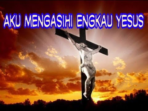Aku Mengasihi Engkau Yesus - Lagu Rohani