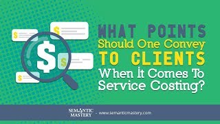 What Points Should One Convey To Clients When It Comes To Service Costing?