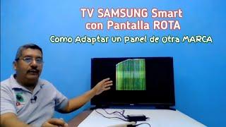 Samsung Smart TV con Pantalla ROTA como Adaptarle un Panel de otra Marca