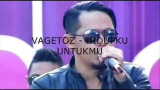 Video VAGETOZ  -  HIDUPKU UNTUKMU download MP3, 3GP, MP4, WEBM, AVI, FLV Oktober 2017