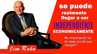 JIM ROHN // Si se puede realmente llegar a ser INDEPENDIENTE economicamente VEA PORQUE !!!