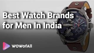 Best Watch Brands for Men in India: Complete List with Features, Price Range & Details