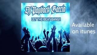 Dj Payback Garcia - Let The Beat Bang (House Music/ EDM)