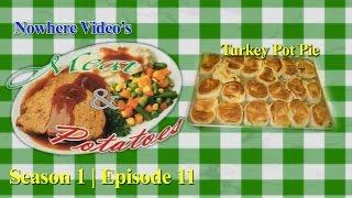 Nowhere Video's Meat & Potatoes - Season 1 #11 - Turkey Pot Pie Full Episode