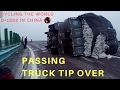 Passing Truck tip over - Travel vlog in China