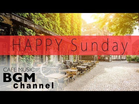 HAPPY JAZZ & BOSSA NOVA MUSIC - CAFE MUSIC FOR STUDY, WORK, HAPPY SUNDAY MUSIC!