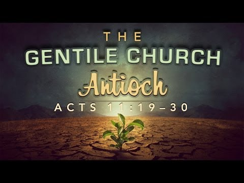 The Gentile Church: Antioch (Acts 11:19-30)