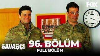 Savaşçı 96. Bölüm