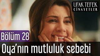 Ufak Tefek Cinayetler 28. Bölüm - Oya'nın Mutluluk Sebebi