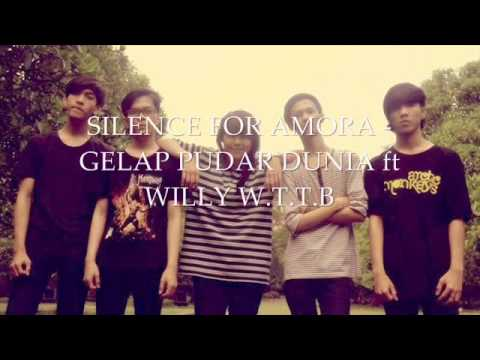 SILENCE FOR AMORA - GELAP PUDAR DUNIA ft WILLY W.T.T.B