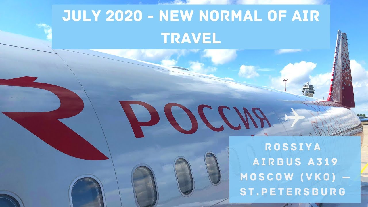 FLYING IN JULY 2020 | THE NEW NORMAL? | Rossiya Airlines (A319) | Moscow (VKO) - St.Petersburg