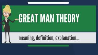 What is GREAT MAN THEORY? What does GREAT MAN THEORY mean? GREAT MAN THEORY meaning