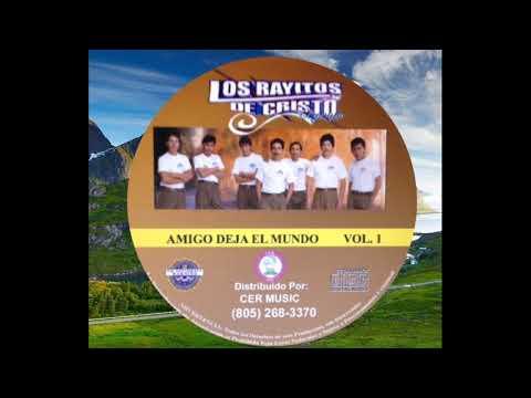Los Rayitos de Cristo - Amigo deja el Mundo. vol 1 Mix.