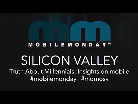 Mobile Monday Silicon Valley - July 2013 - Truth About Millennials: Insights on mobile