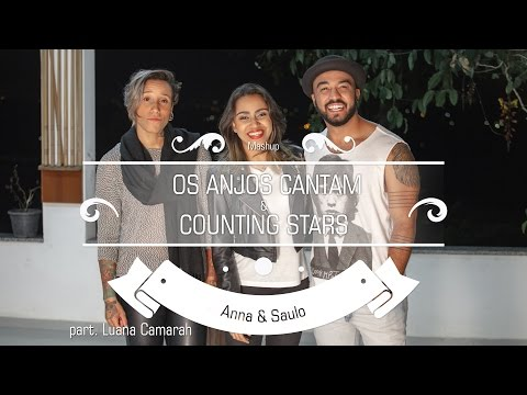 Anna e Saulo Mashup - Os Anjos Cantam & Counting Stars ft Luana Camarah