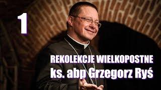 Abp Grzegorz Ryś - cz. 1 - Rekolekcje Wielkopostne 2018