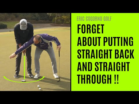 GOLF: FORGET About Putting Straight Back And Straight Through