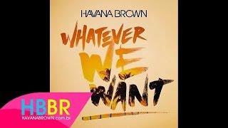 Havana Brown - Whatever We Want (Radio Rip)