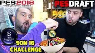 ŞAMPİYONLAR LİGİ SON 16 TAKIMLARI CHALLENGE | PES 2018 PESDRAFT