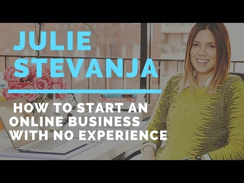 Julie Stevanja - How To Start An Online Business With No Experience