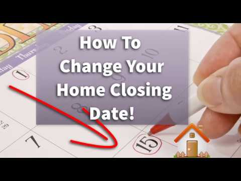 How To Change Your Home Closing Date!