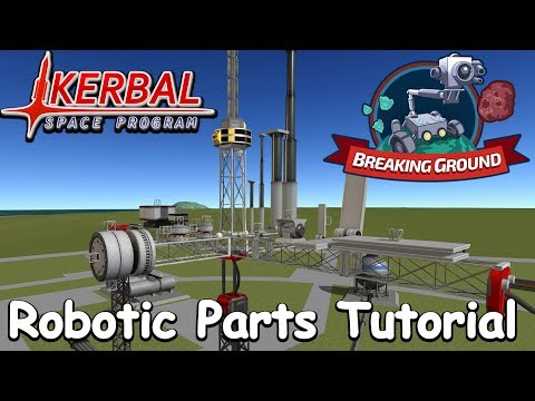 KSP - Breaking Ground - Robotic Parts Tutorial And Showcase