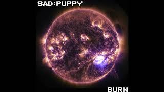 Sad Puppy - Burn
