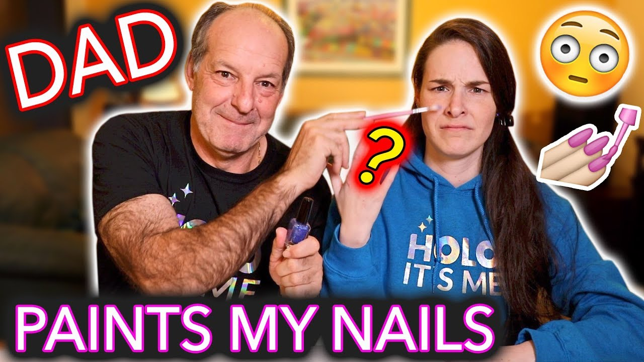 my-dad-paints-my-nails-he-doesn-t-know-what-youtube-is